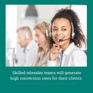 skilled telesales will generate high conversion rates